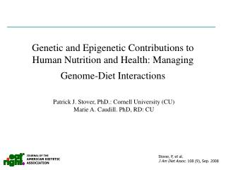 Patrick J. Stover, PhD.: Cornell University (CU) Marie A. Caudill. PhD, RD: CU