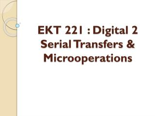 EKT 221 : Digital 2 Serial Transfers & Microoperations