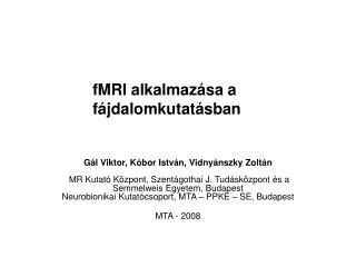fMRI  a lkalmazása  a f ájdalomkutatásban