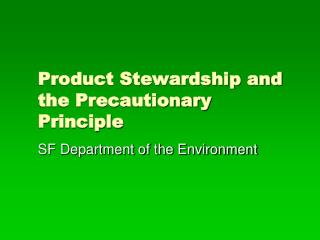 Product Stewardship and the Precautionary Principle