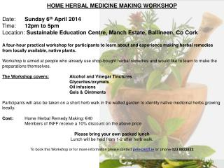 HOME HERBAL MEDICINE MAKING WORKSHOP Date:	 Sunday 6 th  April 2014 Time: 	 12pm to 5pm