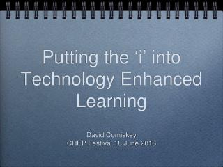 Putting the  ' i '  into Technology Enhanced Learning