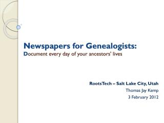 Newspapers for Genealogists:   D ocument every day of your ancestors' lives