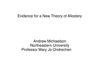 Evidence for a New Theory of Allostery Andrew Michaelson Northeastern University