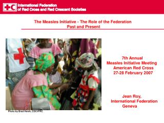 The Measles Initiative - The Role of the Federation Past and Present