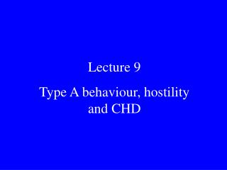 Lecture 9 Type A behaviour, hostility and CHD