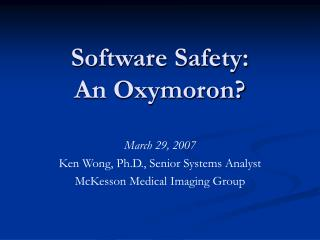 Software Safety: An Oxymoron?