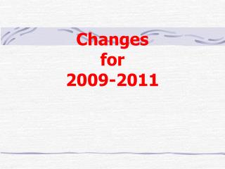 Changes  for   2009-2011