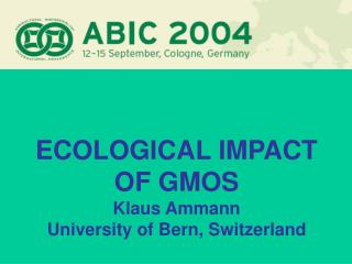 ECOLOGICAL IMPACT OF GMOS Klaus Ammann University of Bern, Switzerland