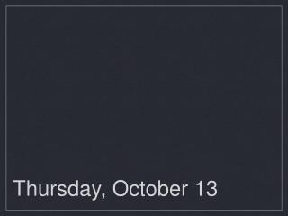 Thursday, October 13