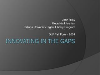 Innovating in  The gaps