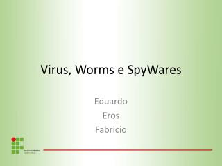 Virus, Worms e SpyWares