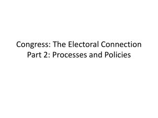Congress: The Electoral Connection Part 2: Processes and Policies
