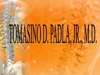 TOMASINO D. PADLA, JR., M.D.