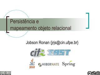 Persistência e  mapeamento objeto relacional