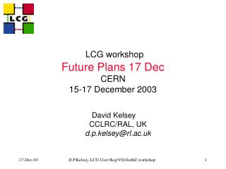 LCG workshop Future Plans 17 Dec CERN 15-17 December 2003