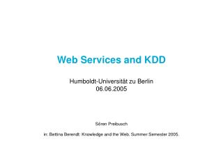 Web Services and KDD Humboldt-Universität zu Berlin 06.06.2005