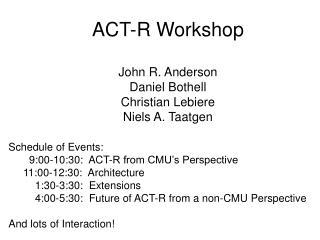 ACT-R Workshop John R. Anderson Daniel Bothell Christian Lebiere Niels A. Taatgen