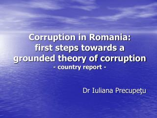 Corruption in Romania:  first steps towards a grounded theory of corruption - country report -