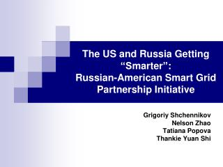 "The US and Russia Getting  ""S marter "" :  Russian-American Smart Grid Partnership Initiative"