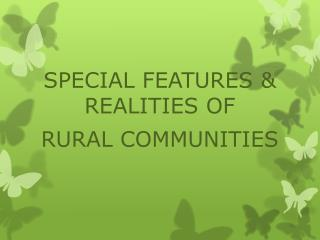 SPECIAL FEATURES & REALITIES OF  RURAL  COMMUNITIES