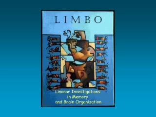 Liminar Investigations  in Memory  and Brain Organization