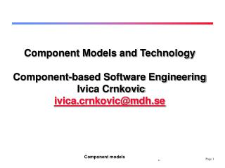 Component Models and Technology Component-based Software Engineering Ivica Crnkovic