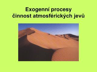 Exogenní procesy činnost atmosférických jevů