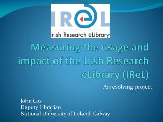 Measuring the usage and impact of the Irish Research  eLibrary  ( IReL )