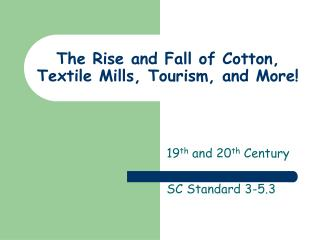 The Rise and Fall of Cotton,  Textile Mills, Tourism, and More!