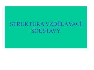 STRUKTURA VZDĚLÁVACÍ SOUSTAVY