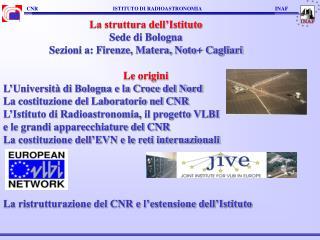 La struttura dell'Istituto Sede di Bologna Sezioni a: Firenze, Matera, Noto+ Cagliari Le origini