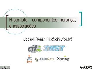 Hibernate – componentes, herança, e associações