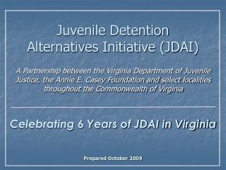 Juvenile Detention Alternatives Initiative JDAI  A Partnership between the Virginia Department of Juvenile Justice, the