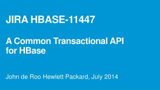 JIRA  HBASE-11447  A Common  Transactional API for HBase