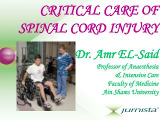 CRITICAL CARE OF SPINAL CORD INJURY  Dr. Amr EL-Said Professor of Anaesthesia   Intensive Care Faculty of Medicine   Ain