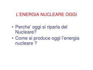 L'ENERGIA NUCLEARE OGGI