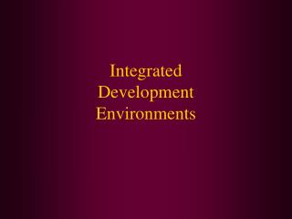 Integrated  Development Environments