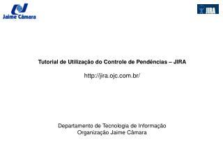 Tutorial de Utilização do Controle de Pendências – JIRA jira.ojc.br/