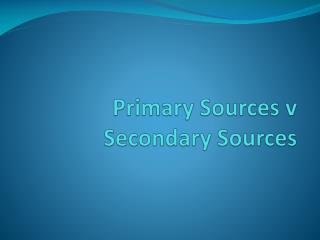 Primary Sources v Secondary Sources