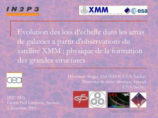 Doctorant: Sergey ANOKHIN (CEA/Saclay) Directrice de thèse: Monique Arnaud  (CEA/Saclay)