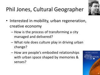 Phil Jones, Cultural Geographer
