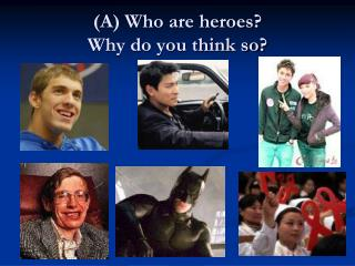 A Who are heroes  Why do you think so