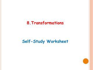 8. Transformations Self-Study Worksheet