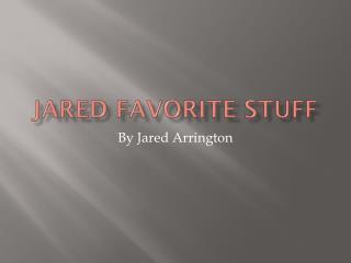Jared favorite stuff