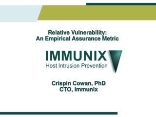 Crispin Cowan, PhD CTO, Immunix