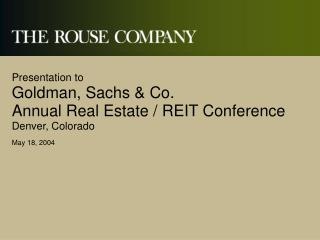 Presentation to Goldman, Sachs & Co. Annual Real Estate / REIT Conference Denver, Colorado