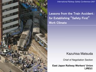 Kazuhisa Matsuda Chief of Negotiation Section East Japan Railway Workers' Union ( JREU )