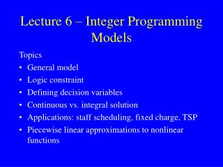 Lecture 6 – Integer Programming Models