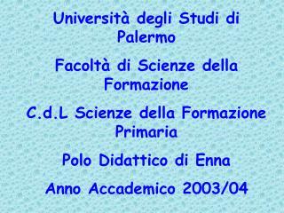 Universit  degli Studi di Palermo Facolt  di Scienze della Formazione C.d.L Scienze della Formazione Primaria Polo Didat